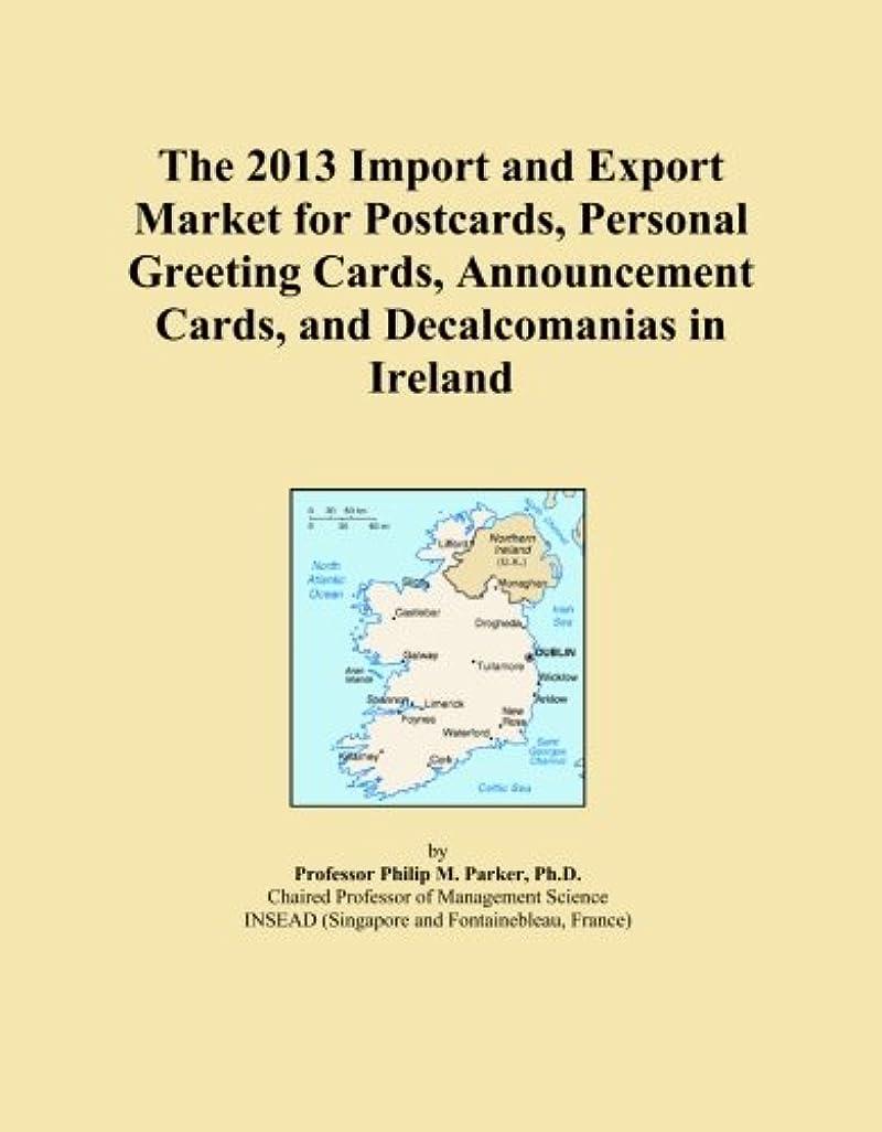 一貫したテレビ局気質The 2013 Import and Export Market for Postcards, Personal Greeting Cards, Announcement Cards, and Decalcomanias in Ireland