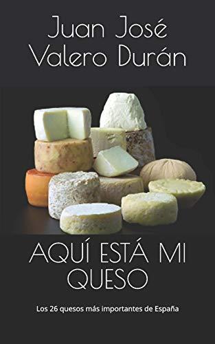 AQUÍ ESTÁ MI QUESO: Los 26 quesos más importantes de España