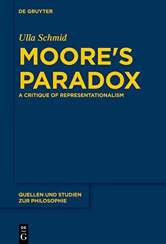 Moore's Paradox: A Critique of Representationalism (Quellen und Studien zur Philosophie Book 124)