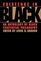 Existence in Black: An Anthology of Black Existential Philosophy: Lewis Gordon
