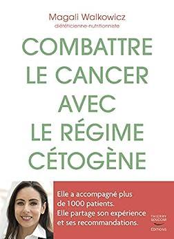 Combattre le cancer avec le régime cétogène par [Magali Walkowicz]