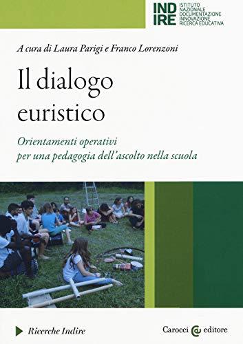 Il dialogo euristico. Orientamenti operativi per una pedagogia dell'ascolto nella scuola