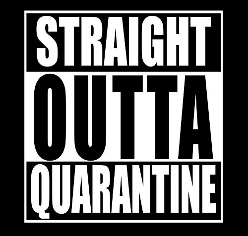 Straight Outta Quarantine Funny Decal Vinyl Sticker|Cars Trucks Vans Walls Laptop| White|5.5 x 5.1 in|DUC508