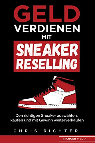 Geld verdienen mit Sneaker Reselling: Den richtigen Sneaker auswählen, kaufen und mit Gewinn weiterverkaufen