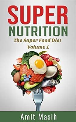 Super Nutrition: The SuperFood Diet Volume 1