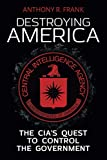 DESTROYING AMERICA: The CIA€™s Quest to Control the Government