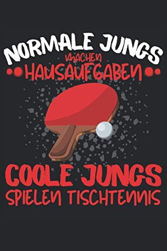 NORMALE JUNGS MACHEN HAUSAUFGABEN - COOLE JUNGS SPIELEN TISCHTENNIS!!!: Notizbuch A5, 120 Seiten Liniert, 6:9, Cooles Notizbuch, Tagebuch, ... und alle deren Hobby Tischtennis ist!