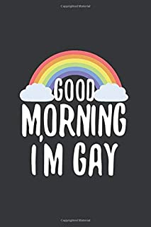 Good Morning I'm Gay LGBT pride notebook: Journal Size 6x9 Inches 120 Pages