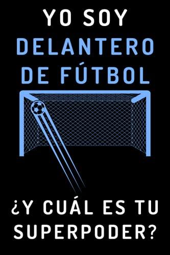 Yo Soy Delantero De Fútbol ¿Y Cuál Es Tu Superpoder?: Cuaderno De Anotaciones Ideal Para Delanteros - 120 Páginas