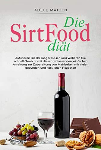 Sirtfood Diät: Aktivieren Sie Ihr mageres Gen und verlieren Sie schnell Gewicht ,12 Kg in 21 Tagen inklusive Diätplan ,Über 120 Rezepte