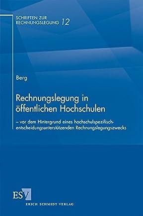 Rechnungslegung in �ffentlichen Hochschulen: � vor dem Hintergrund eines hochschulspezifisch-entscheidungsunterst�tzenden Rechnungslegungszwecks (Schriften zur Rechnungslegung, Band 12) : B�cher