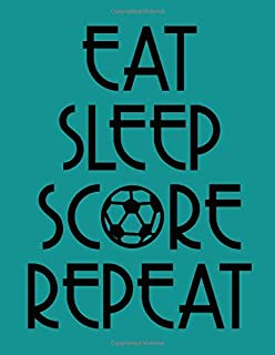 Teal Eat Sleep Score Repeat Soccer Notebook: Cute Girls College Ruled Writing Paper and Game Day Practice Minder