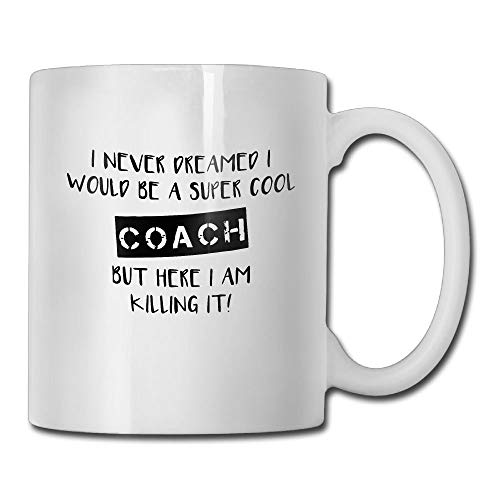 Inspirational Funny Quotes with Sayings for Men Women - I Never Dreamed I Would Be A Coach But Here I Am Killing It Football Coach Gift Coffee Mug Tea Cup Ceramic White 11 OZ