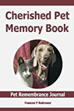 Cherished Pet Memory Book: Pet Rememberance Journal - Capture your lovable, funny and memorable moments with your companion by answering carefully guided questions. Includes a 90 Day pet loss journal.