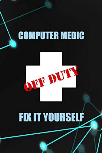 Computer Medic Off Duty Fix It Yourself: Tech Support Notebook Journal Composition Blank Lined Diary Notepad 120 Pages Paperback Black
