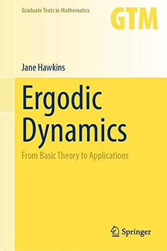 Ergodic Dynamics: From Basic Theory to Applications (Graduate Texts in Mathematics, 289)