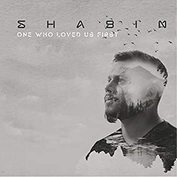 One Who Loved Us First