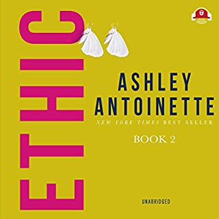 Ethic II                   Written by:                                                                                                                                 Ashley Antoinette                               Narrated by:                                                                                                                                 Nicole Small                      Length: 9 hrs and 1 min     2 ratings     Overall 5.0