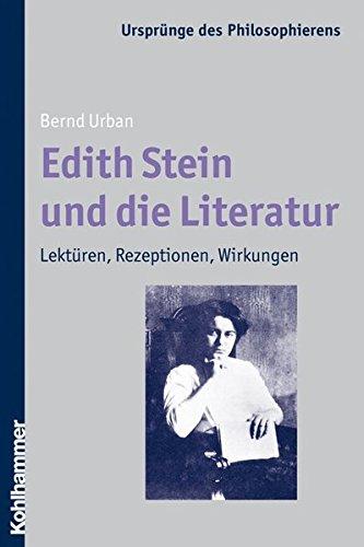Edith Stein und die Literatur: Lektüren, Rezeptionen, Wirkungen: Lekturen, Rezeptionen, Wirkungen (Ursprünge des Philosophierens, Band 19)