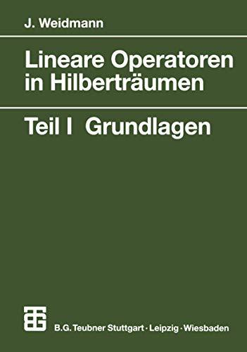 Lineare Operatoren in Hilberträumen: Teil I: Grundlagen (Mathematische Leitfäden) (German Edition): Teil 1 Grundlagen