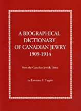 A Biographical Dictionary of Canadian Jewry 1909-1914: From the Canadian Jewish Times