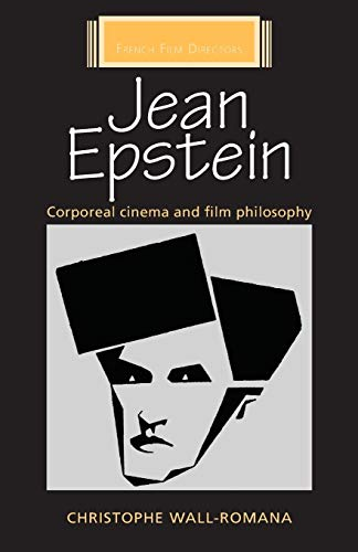 Jean Epstein: Corporeal cinema and film philosophy (French Film Directors Series)