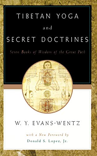 Tibetan Yoga and Secret Doctrines: Seven Books of Wisdom of the Great Path, According to the Late Lama Kazi Dawa-Samdup'