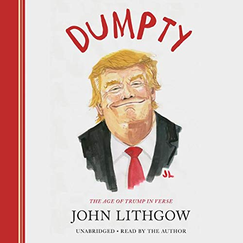 Dumpty     The Age of Trump in Verse              By:                                                                                                                                 John Lithgow                           Length: 1 hr     Not rated yet     Overall 0.0