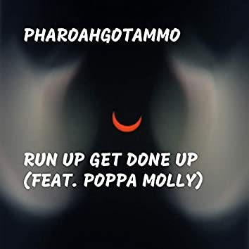 Run Up Get Done Up (feat. Poppa Molly)