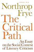 The Critical Path: An Essay on the Social context of Literary Criticism (Midland Books: No. 1) by Northrop Frye(1971-01-22)