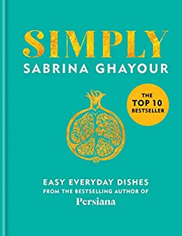 Simply: Easy everyday dishes: The 5th book from the bestselling author of Persiana, Sirocco, Feasts and Bazaar by [Sabrina Ghayour]