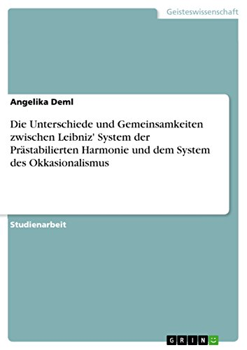 Die Unterschiede und Gemeinsamkeiten zwischen Leibniz' System der Prästabilierten Harmonie und dem System des Okkasionalismus
