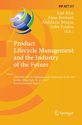 Product Lifecycle Management and the Industry of the Future: 14th IFIP WG 5.1 International Conference, PLM 2017, Seville, Spain, July 10-12, 2017, ... in Information and Communication Technology)