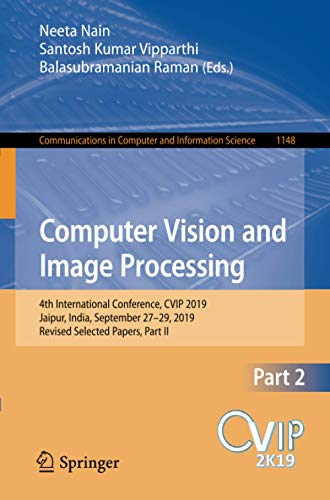 Computer Vision and Image Processing: 4th International Conference, CVIP 2019, Jaipur, India, September 27–29, 2019, Revised Selected Papers, Part II: ... in Computer and Information Science)