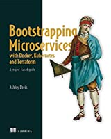 Bootstrapping Microservices with Docker, Kubernetes, and Terraform: A project-based guide Front Cover