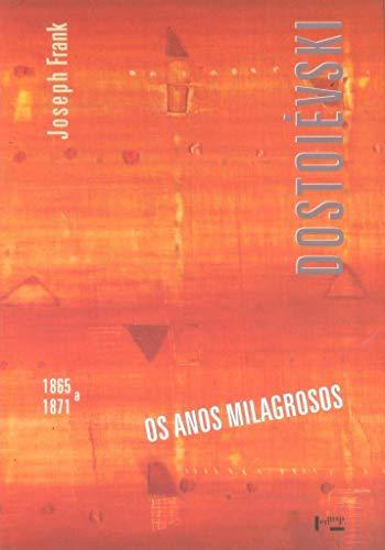 Dostoiévski: os Anos Milagrosos - 1865 a 1871