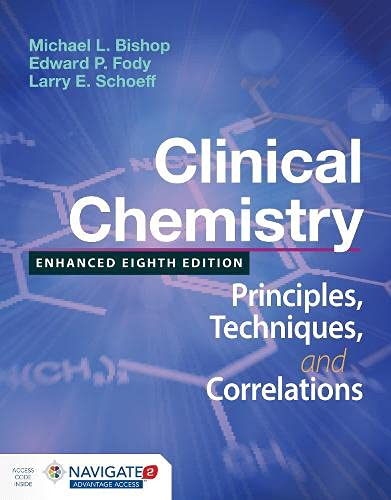 Compare Textbook Prices for Clinical Chemistry: Principles, Techniques, and Correlations, Enhanced Edition: Principles, Techniques, and Correlations, Enhanced Edition 8 Edition ISBN 9781284510140 by Bishop, Michael L.