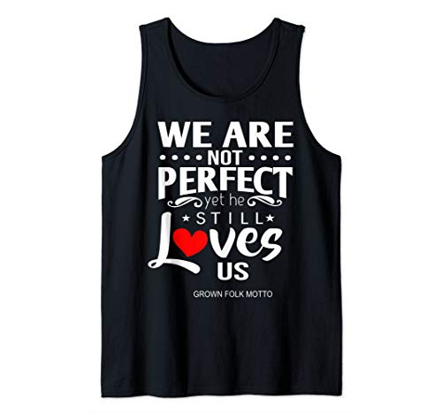 We Are Not Perfect yet he Sill Loves Us Inspirational Tank Top