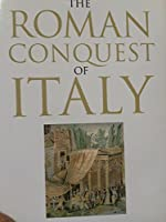 The Roman Conquest of Italy (Ancient World)