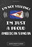 I m Not Yelling I m A Proud American Samoan: American Samoan Planner Calender Journal Notebook Gift Plus Much More Gift For American Samoan With there Heritage And Roots From American Samoa