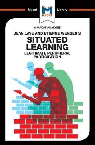An Analysis of Jean Lave and Etienne Wenger's Situated Learning: Legitimate Peripheral Participation (The Macat Library)