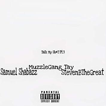Talk My Shit,Pt. 3 (feat. Samuel Shabazz & StevenBTheGreat)