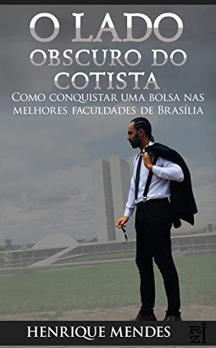 O LADO OBSCURO DO COTISTA: Como conquistar uma bolsa nas melhores Faculdades de Brasília (Portuguese Edition)