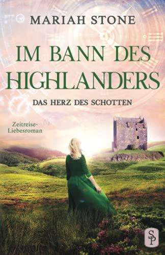Das Herz des Schotten: Ein Schottischer Historischer Highland Zeitreise-Liebesroman aus dem Mittelalter (Im Bann des Highlanders, Band 3)