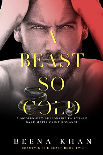 A Beast So Cold: A Dark Revenge Mafia Captive Romance: A Modern Day Beauty & The Beast Billionaire Fairytale by [Beena Khan]