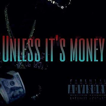 Unless Its Money
