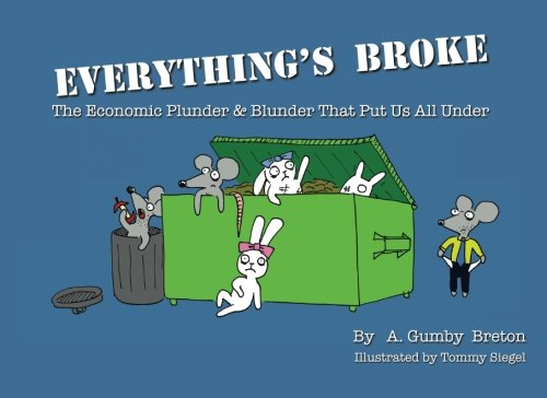 Everything's Broke: The Economic Plunder & Blunder That Put Us All Under