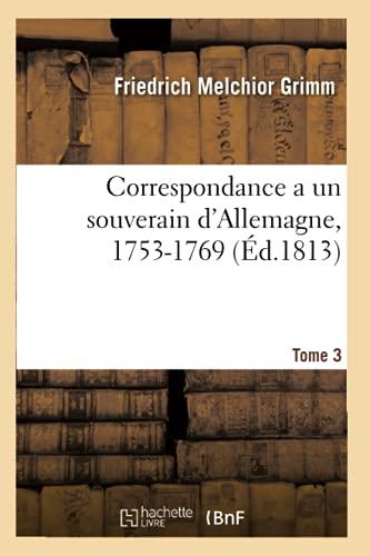 Correspondance a un souverain d'Allemagne, 1753-1769 (Éd.1813): Tome 3