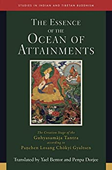 Essence of the Ocean of Attainments: The Creation Stage of the Guhyasamaja Tantra according to Panchen Losang Chökyi Gyaltsen (Studies in Indian and Tibetan Buddhism Book 21) by [Penpa Dorjee, Yael Bentor]