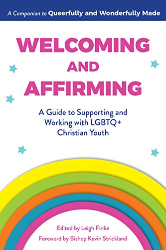 Welcoming and Affirming: A Guide to Supporting and Working with LGBTQ+ Christian Youth (Queerfully and Wonderfully Made Guides)